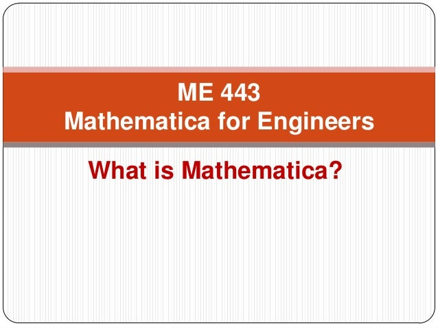 What is Mathematica?  ME 443 Mathematica for Engineers