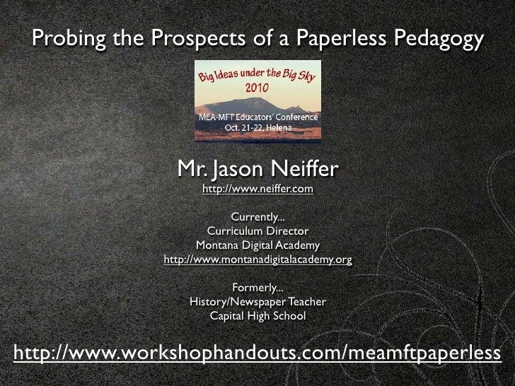 Probing the Prospects of a Paperless Pedagogy                     Mr. Jason Neiffer                      http://www.neiffe...