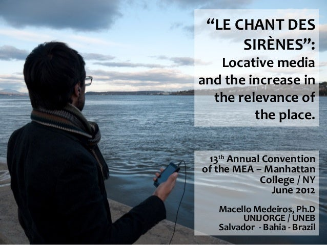 """""""LE CHANT DES      SIRÈNES"""":   Locative mediaand the increase in  the relevance of         the place. 13th Annual Conventi..."""