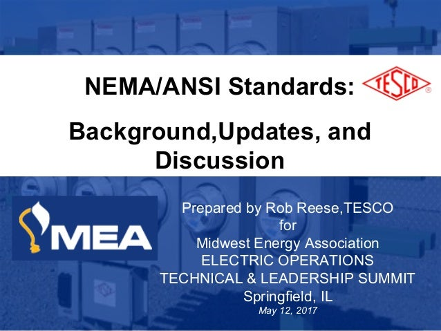 1 10/02/2012 Slide 1 NEMA/ANSI Standards: Background,Updates, and Discussion Prepared by Rob Reese,TESCO for Midwest Energ...