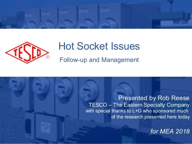 10/02/2012 Slide 1 Hot Socket Issues Follow-up and Management Presented by Rob Reese TESCO – The Eastern Specialty Company...