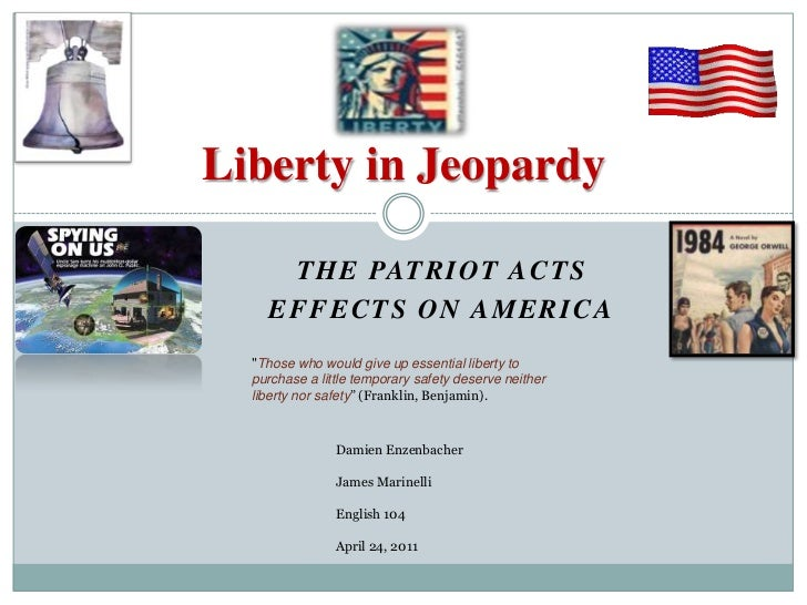 "The Patriot Acts <br />        Effects On America<br />Liberty in Jeopardy <br />""Those who would give up essential libert..."