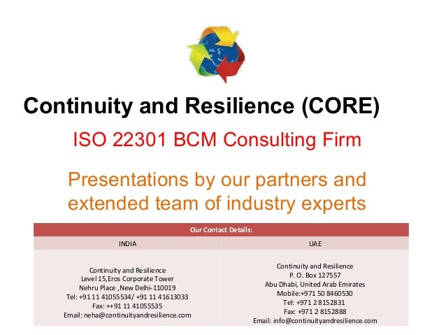 Continuity and Resilience (CORE) ISO 22301 BCM Consulting Firm Presentations by our partners and extended team of industry...