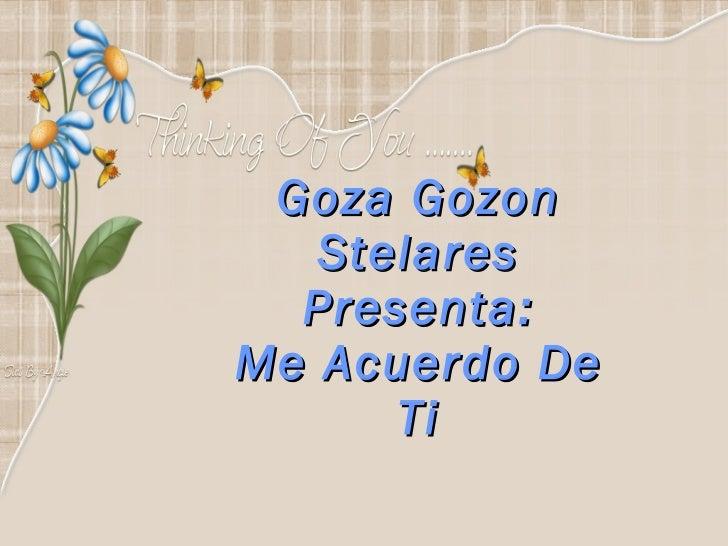 Goza Gozon Stelares Presenta: Me Acuerdo De Ti