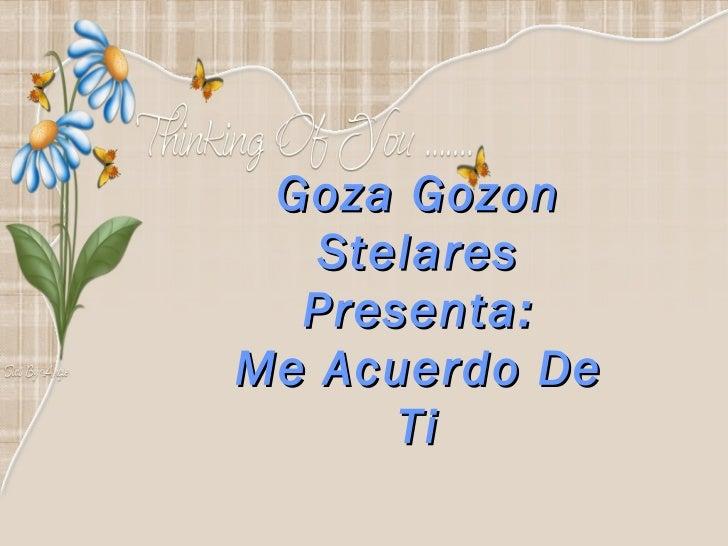 Goza Gozon   Stelares  Presenta:Me Acuerdo De      Ti
