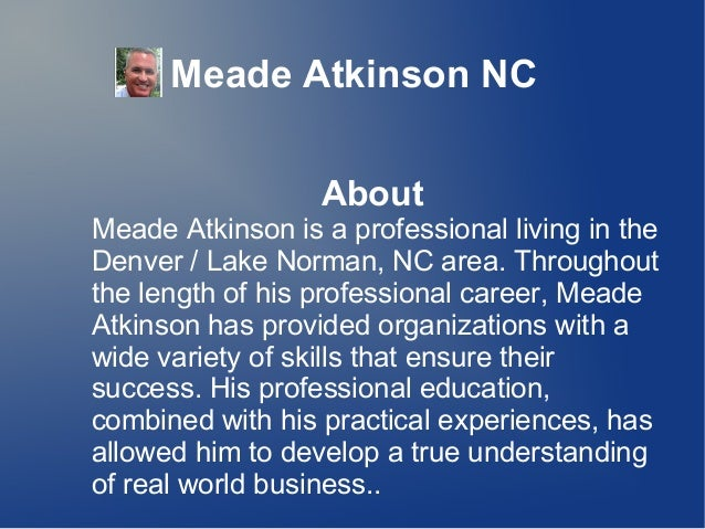 Meade Atkinson NC About Meade Atkinson is a professional living in the Denver / Lake Norman, NC area. Throughout the lengt...