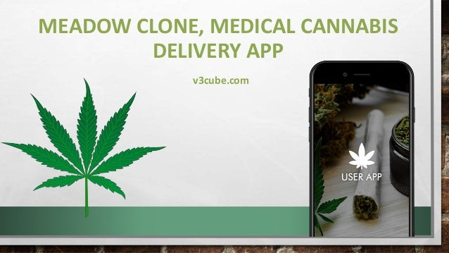 MEADOW CLONE, MEDICAL CANNABIS DELIVERY APP v3cube.com