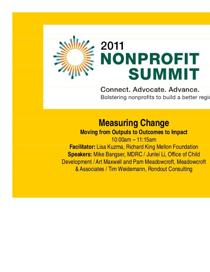 Measuring Change       Moving from Outputs to Outcomes to Impact                     10:00am – 11:15am  Facilitator: Lisa ...