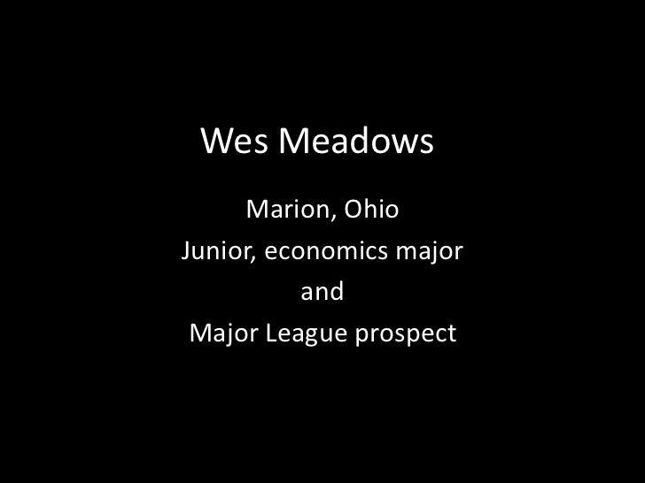 Wes Meadows     Marion, OhioJunior, economics major           and Major League prospect