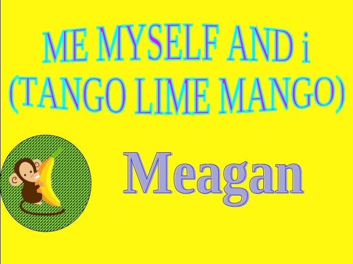 ME MYSELF AND i (TANGO LIME MANGO) Meagan