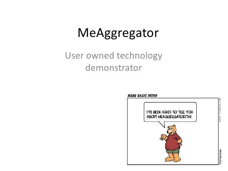 MeAggregator User owned technology      demonstrator