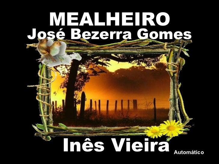 MEALHEIRO José Bezerra Gomes José Bezerra Gomes MEALHEIRO José Bezerra Gomes Inês Vieira Automático