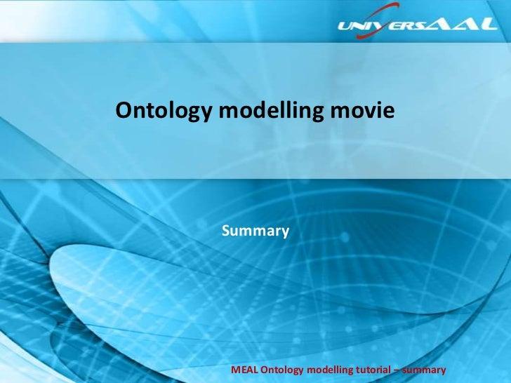 Ontology modelling movie         Summary         MEAL Ontology modelling tutorial – summary