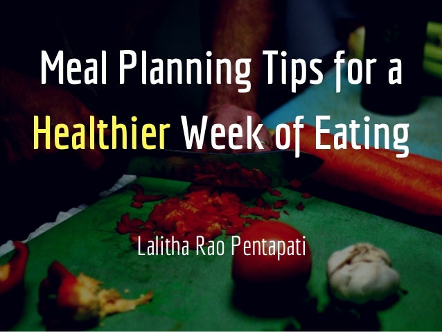 Meal Planning Tips for a Healthier Week of Eating Lalitha Rao Pentapati
