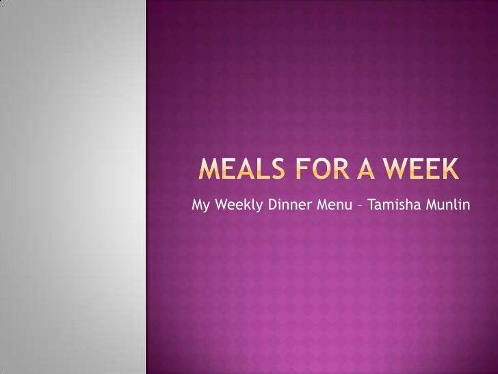 Meals for a Week<br />My Weekly Dinner Menu – TamishaMunlin<br />