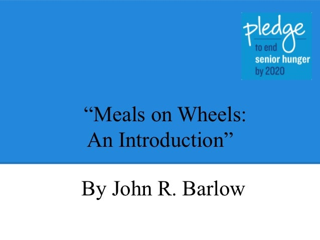 """""""Meals on Wheels:An Introduction""""By John R. Barlow"""