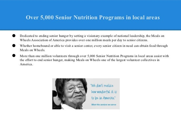 Over 5,000 Senior Nutrition Programs in local areas•   Dedicated to ending senior hunger by setting a visionary example of...