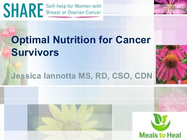 Optimal Nutrition for CancerSurvivorsJessica Iannotta MS, RD, CSO, CDN