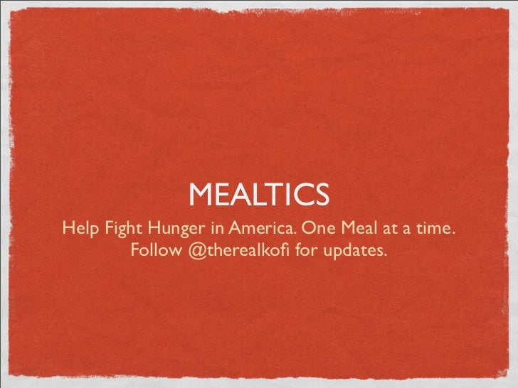 MEALTICSHelp Fight Hunger in America. One Meal at a time.        Follow @therealkofi for updates.