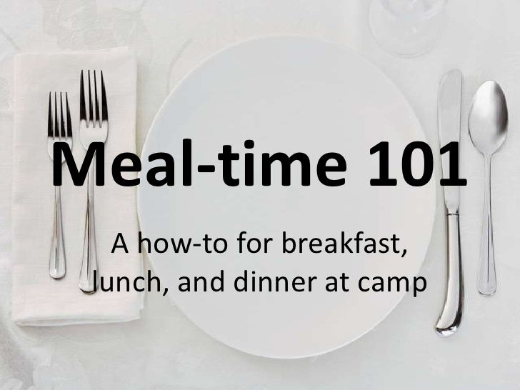 Meal-time 101    A how-to for breakfast,  lunch, and dinner at camp