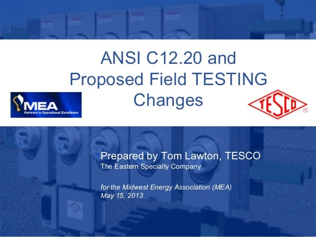 110/02/2012 Slide 1ANSI C12.20 andProposed Field TESTINGChangesPrepared by Tom Lawton, TESCOThe Eastern Specialty Companyf...