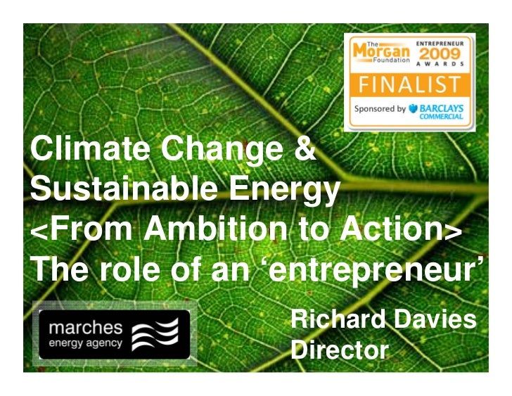 Climate Change & Sustainable Energy <From Ambition to Action> The role of an 'entrepreneur'                 Richard Davies...