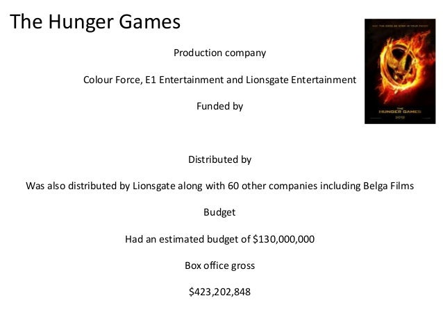 The Hunger Games Production company Colour Force, E1 Entertainment and Lionsgate Entertainment Funded by  Distributed by W...