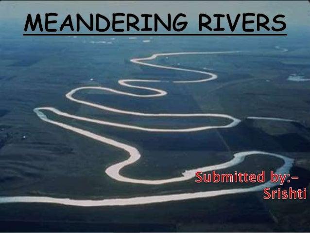 https://image.slidesharecdn.com/meanderingrivers-161004105124/95/meandering-rivers-1-638.jpg?cb=1475621489