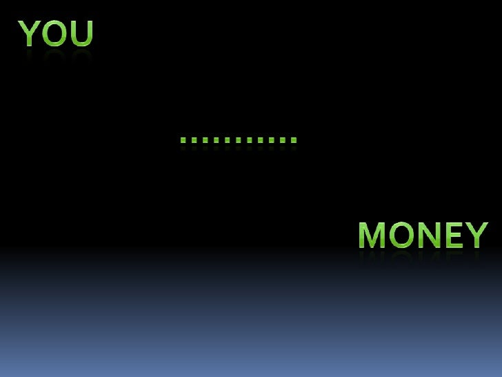 YOU<br />………..<br />MONEY<br />