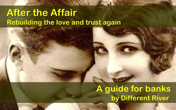 After the Affair Rebuilding the love and trust again                                A guide for banks                     ...