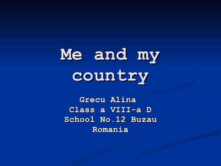 Me and my country Grecu Alina  Class a VIII-a D School No.12 Buzau Romania