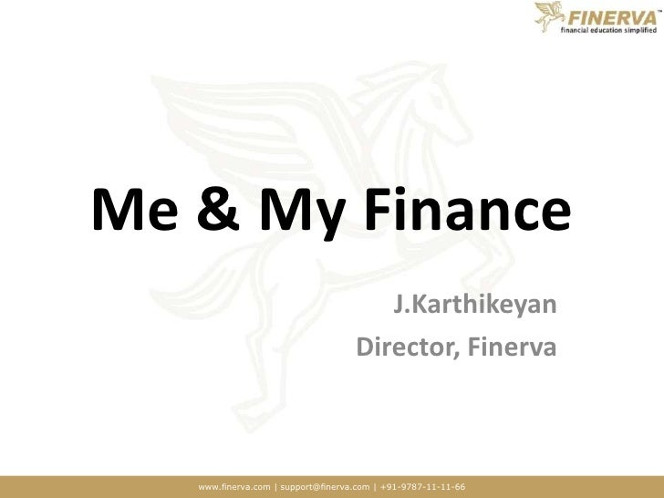 Me & My Finance<br />J.Karthikeyan<br />Director, Finerva<br />