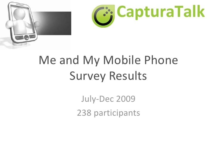Me and My Mobile PhoneSurvey Results<br />July-Dec 2009<br />238 participants<br />