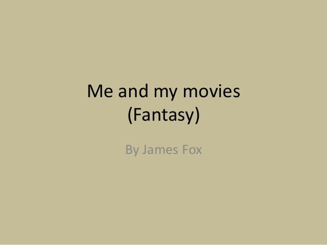 Me and my movies(Fantasy)By James Fox