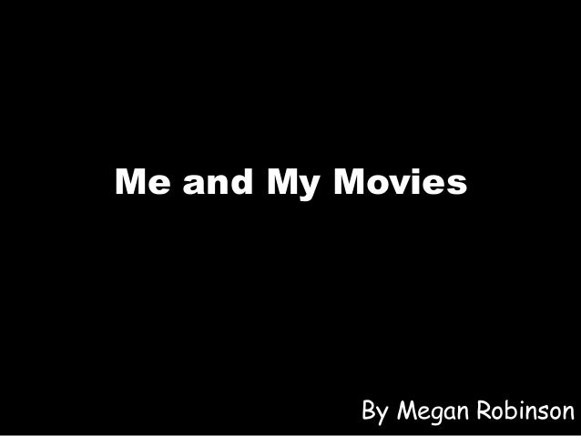 Me and My Movies By Megan Robinson