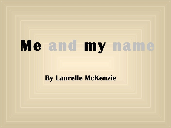 Me  and  my   name By Laurelle McKenzie