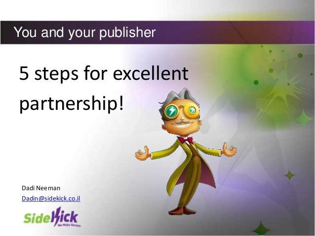 You and your publisher  5 steps for excellent partnership!  Dadi Neeman Dadin@sidekick.co.il
