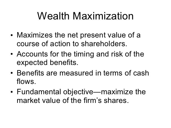 is profit maximization consistent with wealth maximization finance essay Shareholder wealth maximization provides a clear answer — close the  is  organized and carried on primarily for the profit of the stockholders.