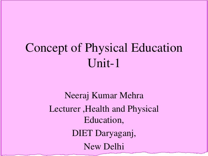 Concept of Physical Education           Unit-1        Neeraj Kumar Mehra    Lecturer ,Health and Physical              Edu...