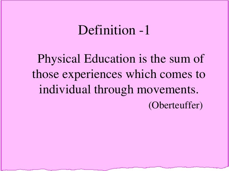 definition of physical education and physical Physical education teachers, commonly known as phys ed or pe teachers, are responsible for the education of primary and secondary school students in physical.