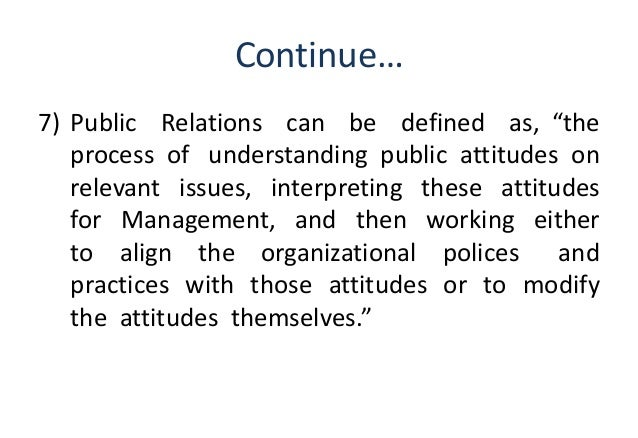 definition of public relations essay My definition of public relations is the method a company or government agency uses to maintain communications and perceptions with the public if an issue with the company needs to be addressed the pr spokesman will issue a statement to be released to the public or interested parties.