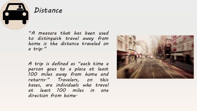 """""""A measure that has been used to distinguish travel away from home is the distance traveled on a trip."""" A trip is defined ..."""