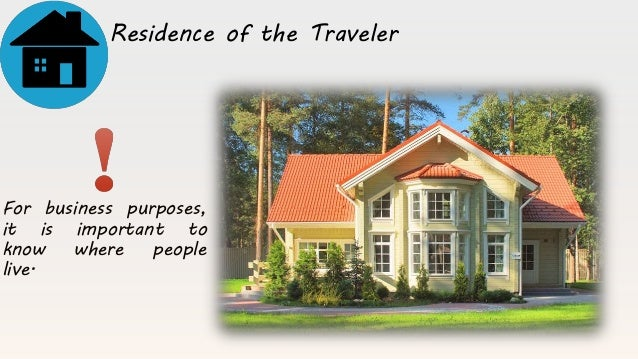 For business purposes, it is important to know where people live. Residence of the Traveler