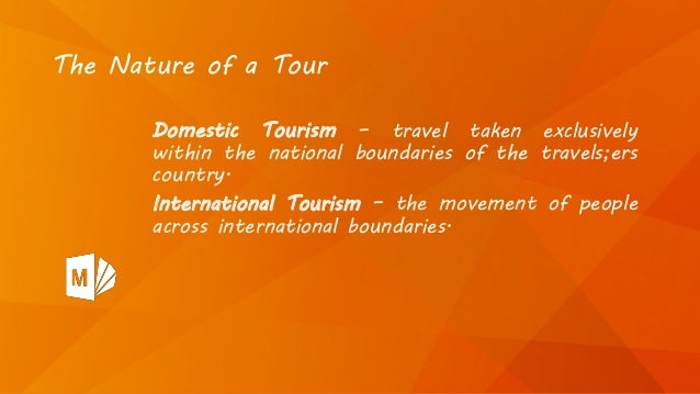 Domestic Tourism – travel taken exclusively within the national boundaries of the travels;ers country. International Touri...