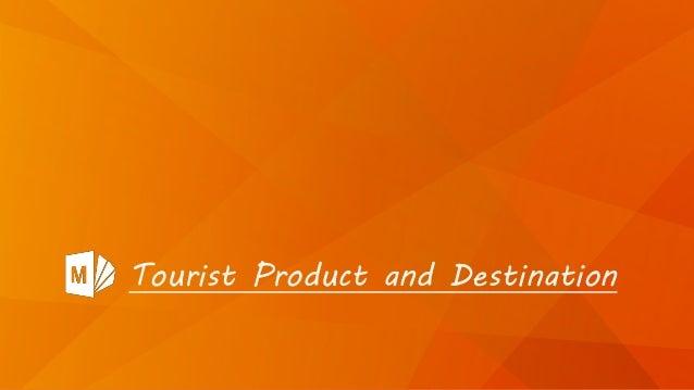 Tourist Product and Destination
