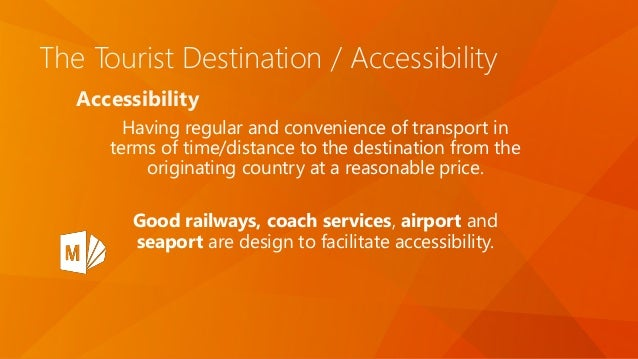 The Tourist Destination / Accessibility Accessibility Having regular and convenience of transport in terms of time/distanc...