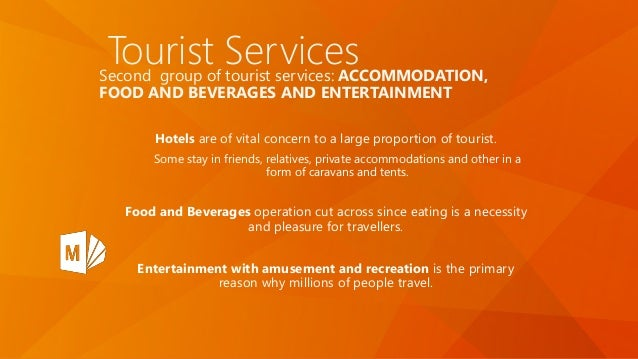 Tourist ServicesSecond group of tourist services: ACCOMMODATION, FOOD AND BEVERAGES AND ENTERTAINMENT Hotels are of vital ...