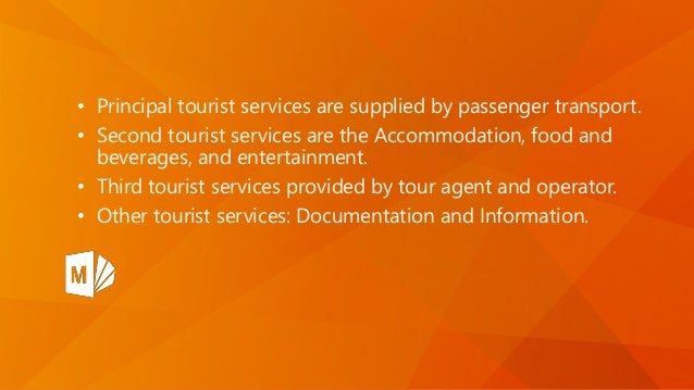 • Principal tourist services are supplied by passenger transport. • Second tourist services are the Accommodation, food an...
