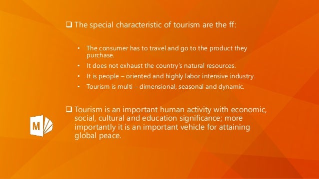  The special characteristic of tourism are the ff: • The consumer has to travel and go to the product they purchase. • It...