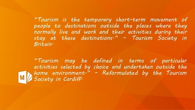 """""""Tourism is the temporary short-term movement of people to destinations outside the places where they normally live and wo..."""
